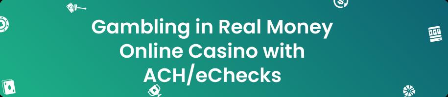 Gambling Real Money Casino with ACH/eChecks